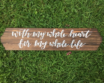 With my whole heart, for my whole life- hand lettered wood sign