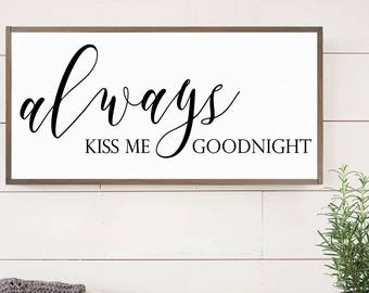 """Wood Sign """"Always Kiss Me Goodnight"""" 