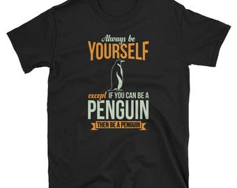 Penguin Shirt Penguin Gift Always Be Yourself