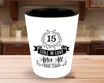 15th Wedding Anniversary Shot Glass - Still In Love 15 Years - 1.5 oz Ceramic Shotglass