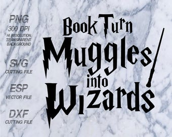Book turn muggles into wizards  Harry Potter Quote SVG,Clipart,esp,dxf,png 300 dpi