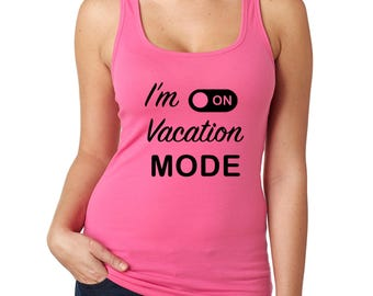 "Custom Tank Top ""I'm ON Vacation Mode"""