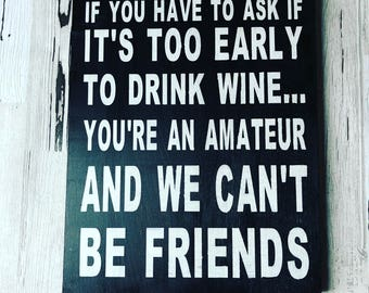 If you have to ask if it's too early to drink then your an amateur and we can't be friends