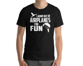 I Jump Out Of Airplanes For Fun Skydiving Short-Sleeve Unisex T-Shirt