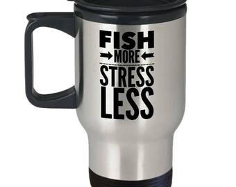 Fisherman Gift, Fish More, Stress Less, Travel Mug, Stainless Steel