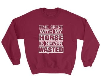 Time Spent With My Horse..., Sweatshirt