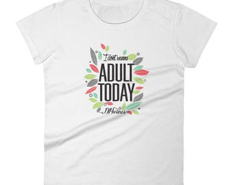 I don't wanna adult today - Women's short sleeve t-shirt