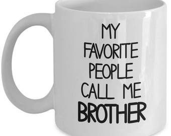 My Favorite People Call Me Brother, Funny brother mug, Funny brother gift, sibling gift, brother coffee mug, From Sister