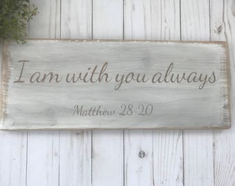 Farmhouse Sign - I Am With You Always