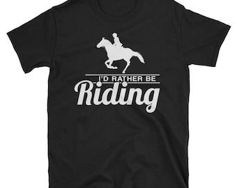 I'd Rather Be Riding T shirt - Horse riding shirt - Horse shirt - Horse riding - Equestrian shirt - Funny horse shirt - Horseback riding - H