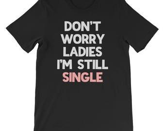 Boys Valentines Day TShirt Dont Worry Ladies Im Still Single