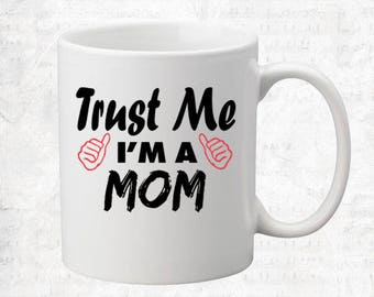 Trust Me I'm A Mom Mug Coffee Mug Gift Occupation Mug Funny Gift Coffee Mug
