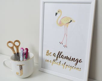 Be A Flamingo In A Flock Of Pigeons - Flamingo Print - Quote - Home Decor