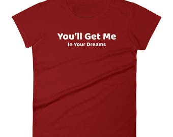 You got me Tshirt Women's short sleeve t-shirt