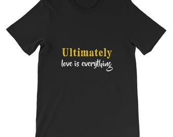 Ultimately love is everything Short-Sleeve Unisex T-Shirt