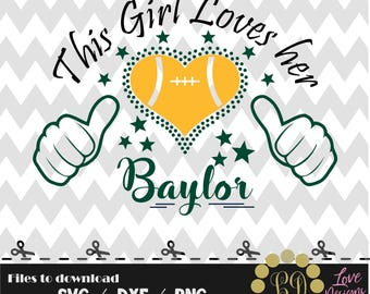 This girl loves her baylor svg,png,dxf,cricut,silhouette,college,jersey,shirt,proud,butler,cut,university,football,georgia,JMU,fresno,bears
