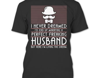 Marrying A Perfect Freaking Husband T Shirt, Coolest Husband T Shirt