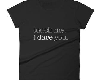 Touch Me I Dare You (W&B) (Shirt)