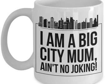 BIG CITY MUM! White Coffee Mug, Big City Mum's Gift, Big City Mum's keepsake, Big City Mum's present.