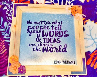 No matter what people tell you words and ideas can change the world Robin Williams quote