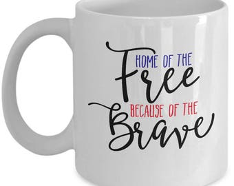Home Of The Free Because Of The Brave -Cute High Quality Ceramic 11 oz or 15 oz Mug - 4th of July Memorial Veteran's Day Patriotic Military