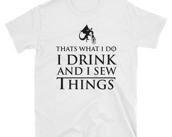 Thats What I Do, I Drink and I SEW Things Game Short-Sleeve Unisex T-Shirt by The English Styler