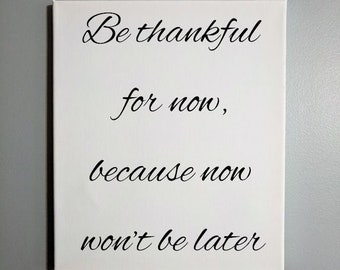 Be Thankful For Now - wall art, canvas sign, time