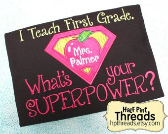 CUSTOM ORDER Personalized I Teach First Grade. What's Your Superpower?  Embroidered/ Applique Teacher Shirt, Teacher Gift, Educator Gift