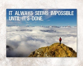 """Motivational Poster - """"It always seems impossible until it's done"""" - mountain climbing inspirational art print"""