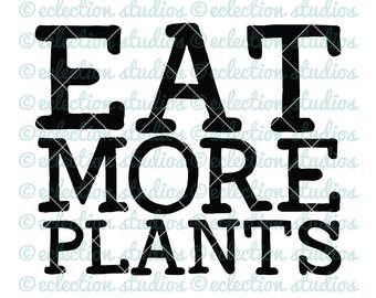 Vegan SVG, Vegetarian svg, Eat More Plants, Veggie lover, healthy lifestyle SVG, DXF, eps, jpg, png for silhouette/cricut cutting machine