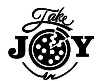 BACK to SCHOOL SALE Take Joy In Pizza Decal