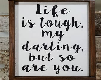 """Life Is Tough, My Darling, But So Are You Framed Wood Sign Farmhouse Sign 12"""" x 12"""" Life Is Tough, My Darling, But So Are You Wood Sign"""