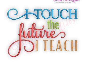 I Touch the Future, I Teach - Teacher Appreciation   -Instant Download Machine Embroidery Design