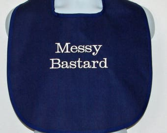 Funny Adult Bib, Messy Bastard, Custom Gag Gift, For Man, Boss, Husband, Friend, Personalized With Name, No Shipping Fee, Ships TODAY 1257