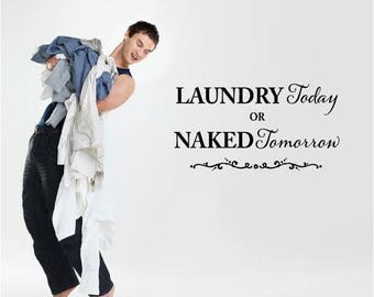 20% OFF Laundry Today or Naked Tomorrow- Vinyl Lettering wall words graphics  decals  Art Home decor itswritteninvinyl