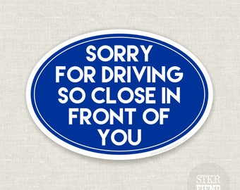 sorry for driving so close in front of you bumper sticker | car sticker | window decal