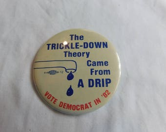 "1980's Anti President Ronald Reagan Pin Pinback Button That Reads "" The Trickle Down Theory Came From a Drip ""  Dr43"