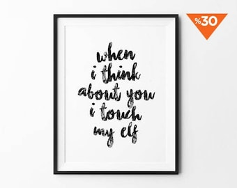 I Touch My Elf, Funny Quote, Handwritten Poster, Typography Prints, Black and White, Scandinavian art, Inspirational Quotes