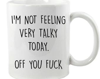I'm Not Feeling Very Talky Today... Off You F**K Mug