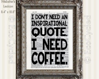I Need Coffee Inspirational Quote motivational quote on Vintage Upcycled Dictionary Art Print Book Art Print Funny Quotes bookworm gift