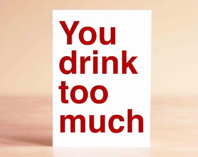 Anti Valentine Card - Funny Holiday Card - Bachelorette Card - You drink too much