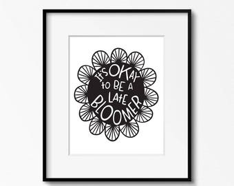 Late Bloomer 8x10 printable - black and white inspirational wall art - flower prints office decor - artist studio wall art - printable art