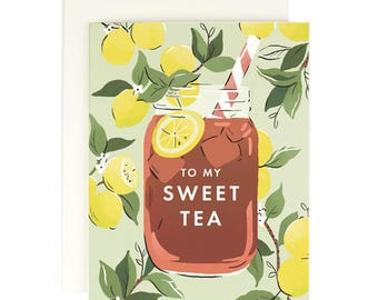 To My Sweet Tea - Greeting Card