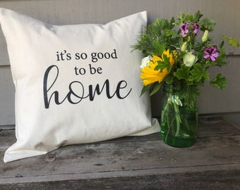 "It's so Good to be Home Pillow Cover to fit 20"" pillow"