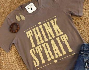 Think Strait t-shirt // george strait t-shirt // graphic t-shirt // bella canvas t-shirt // country texas nashville t-shirt