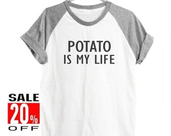 Potato is my life shirt blogger tshirt funny shirt cute top slogan tee tumblr tshirts women shirt men shirt short sleeve size S M L