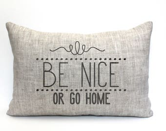 "be nice or go home pillow, housewarming gift, wedding gift, apartment pillow, funny pillow, christmas gift  ""Be Nice"""