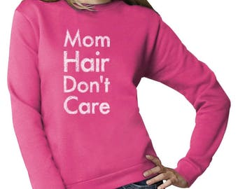 Mom Hair Don't Care Funny Gift For Mother Women Sweatshirt