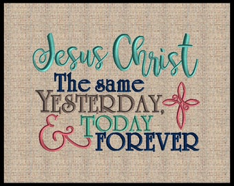 Jesus Christ the same yesterday today and forever Hebrews 13:8 Embroidery Design 5 sizes 4x6 5x7 up to 8x10