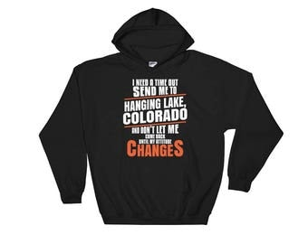 I Need A Time Out Send Me To Hanging Lake Colorado Hoodie